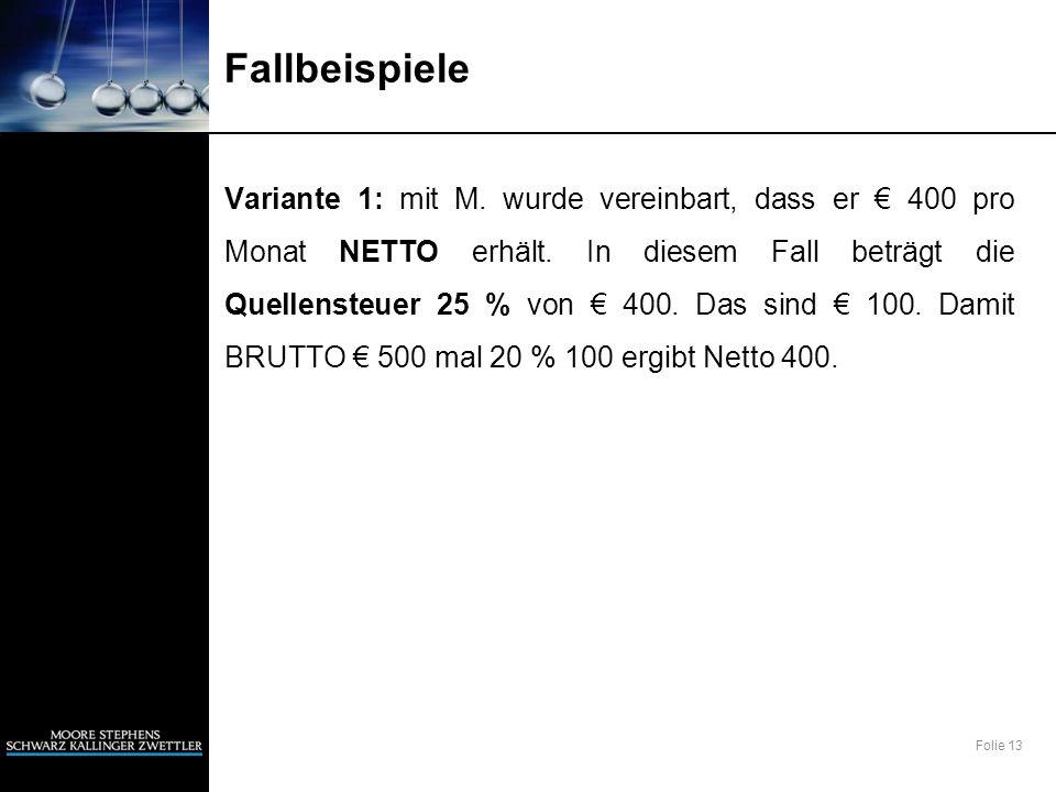 Folie 13 Fallbeispiele Variante 1: mit M. wurde vereinbart, dass er 400 pro Monat NETTO erhält. In diesem Fall beträgt die Quellensteuer 25 % von 400.