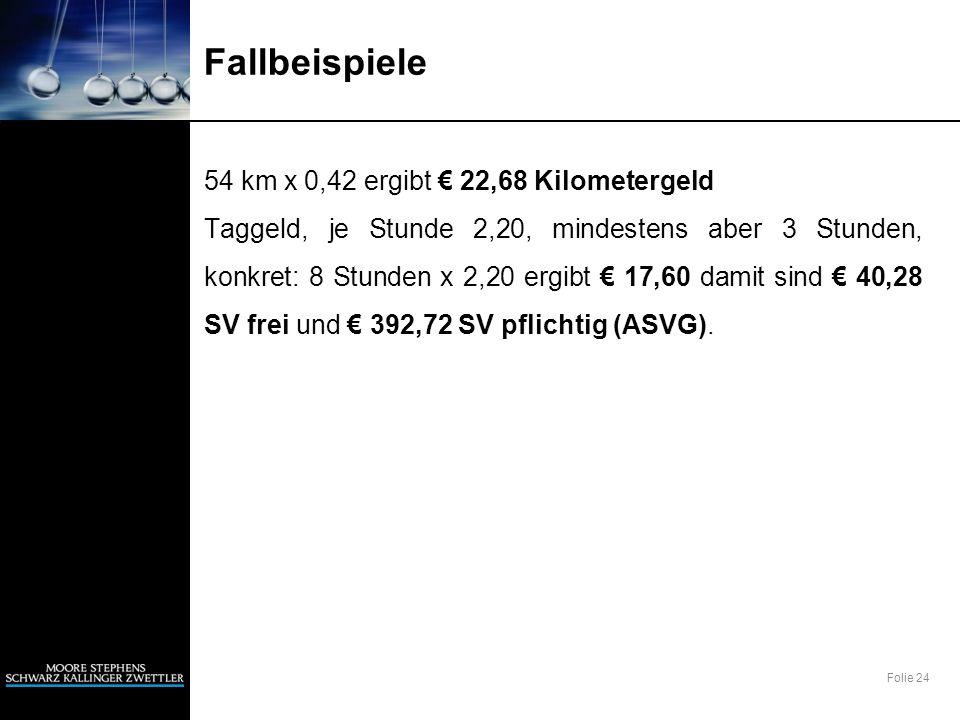 Folie 24 Fallbeispiele 54 km x 0,42 ergibt 22,68 Kilometergeld Taggeld, je Stunde 2,20, mindestens aber 3 Stunden, konkret: 8 Stunden x 2,20 ergibt 17