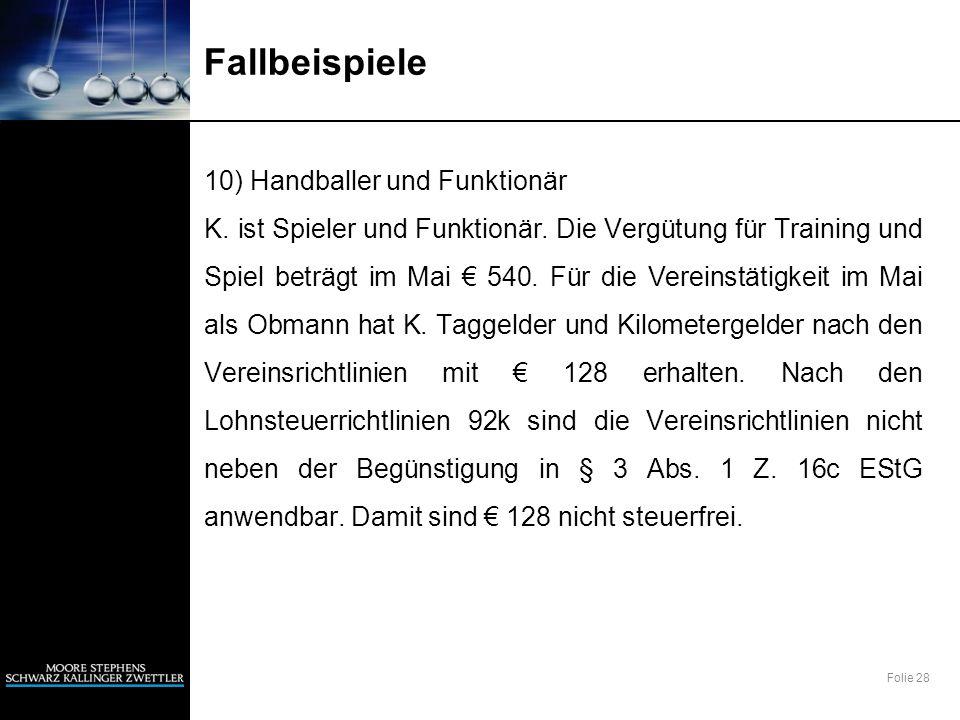 Folie 28 Fallbeispiele 10) Handballer und Funktionär K. ist Spieler und Funktionär. Die Vergütung für Training und Spiel beträgt im Mai 540. Für die V