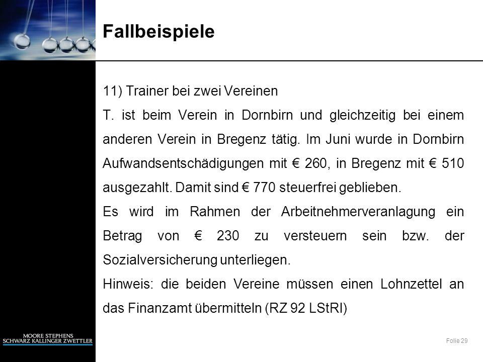 Folie 29 Fallbeispiele 11) Trainer bei zwei Vereinen T. ist beim Verein in Dornbirn und gleichzeitig bei einem anderen Verein in Bregenz tätig. Im Jun