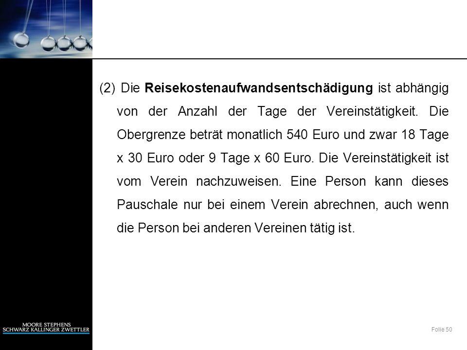 Folie 50 (2) Die Reisekostenaufwandsentschädigung ist abhängig von der Anzahl der Tage der Vereinstätigkeit. Die Obergrenze beträt monatlich 540 Euro