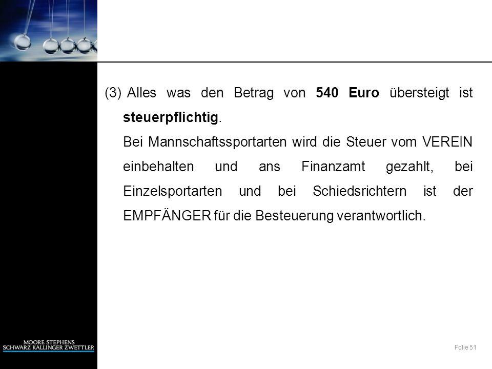 Folie 51 (3) Alles was den Betrag von 540 Euro übersteigt ist steuerpflichtig. Bei Mannschaftssportarten wird die Steuer vom VEREIN einbehalten und an