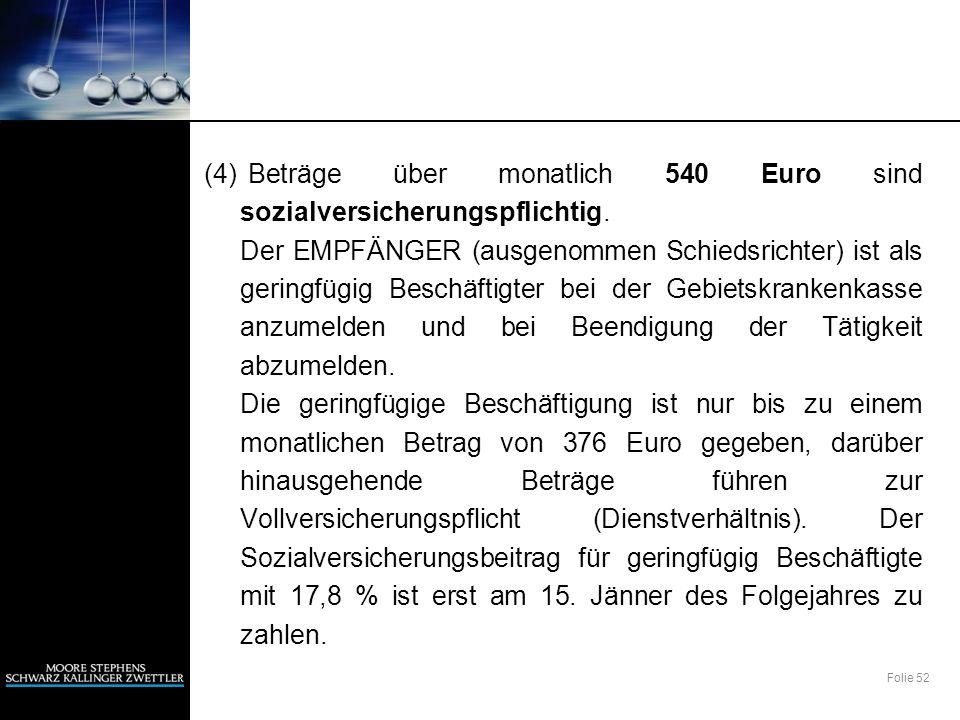 Folie 52 (4) Beträge über monatlich 540 Euro sind sozialversicherungspflichtig. Der EMPFÄNGER (ausgenommen Schiedsrichter) ist als geringfügig Beschäf