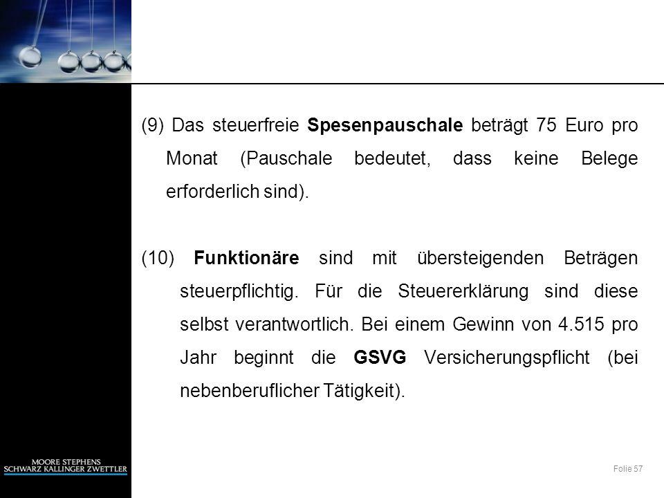 Folie 57 (9) Das steuerfreie Spesenpauschale beträgt 75 Euro pro Monat (Pauschale bedeutet, dass keine Belege erforderlich sind). (10) Funktionäre sin