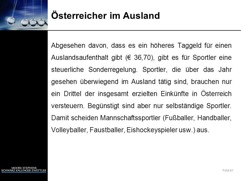 Folie 61 Österreicher im Ausland Abgesehen davon, dass es ein höheres Taggeld für einen Auslandsaufenthalt gibt ( 36,70), gibt es für Sportler eine st