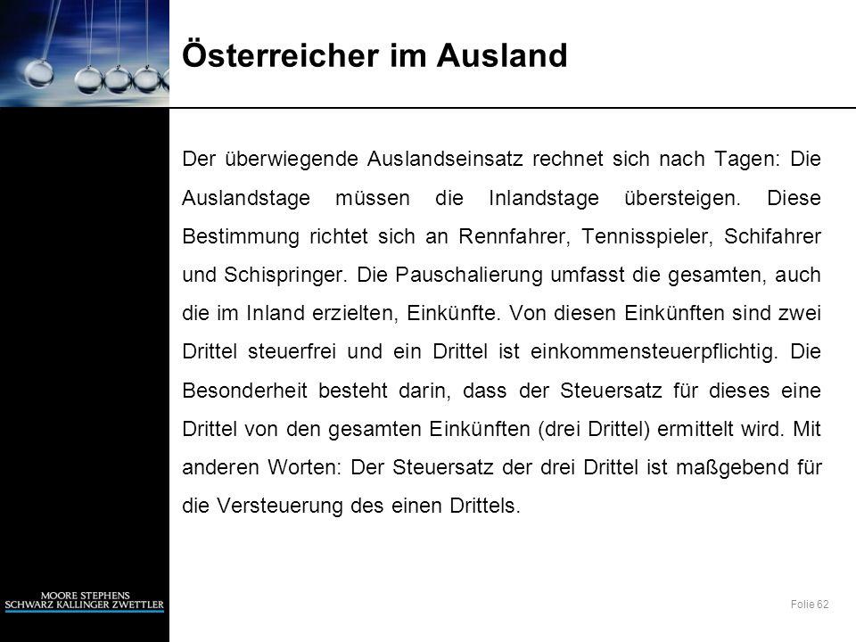 Folie 62 Österreicher im Ausland Der überwiegende Auslandseinsatz rechnet sich nach Tagen: Die Auslandstage müssen die Inlandstage übersteigen. Diese