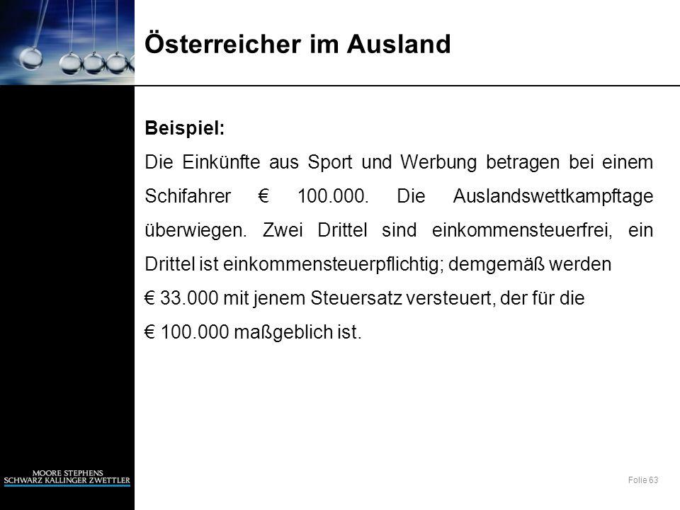 Folie 63 Österreicher im Ausland Beispiel: Die Einkünfte aus Sport und Werbung betragen bei einem Schifahrer 100.000. Die Auslandswettkampftage überwi