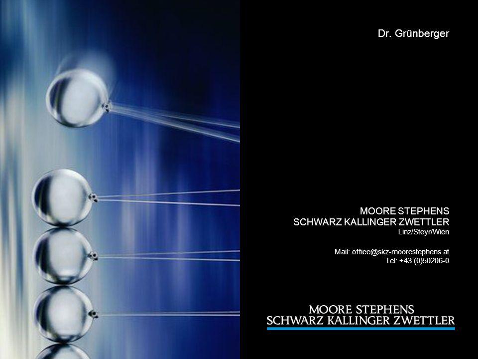 Dr. Grünberger MOORE STEPHENS SCHWARZ KALLINGER ZWETTLER Linz/Steyr/Wien Mail: office@skz-moorestephens.at Tel: +43 (0)50206-0