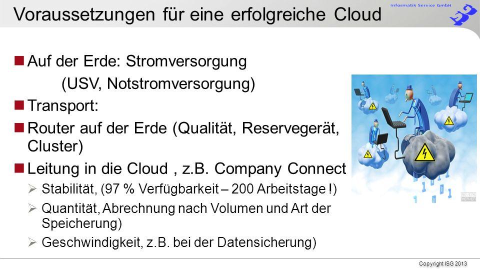 Copyright ISG 2013 …der Unterschied,… Also: Cloud ist alltäglich Sorge: Meine IT-Landschaft ist individuell und ohne sie funktioniert mein Betrieb nicht Stundenlang, tagelang, ganz …tot… Der Unterschied: Viele Taxis- viele Verkehrsmittel, und viele clouds