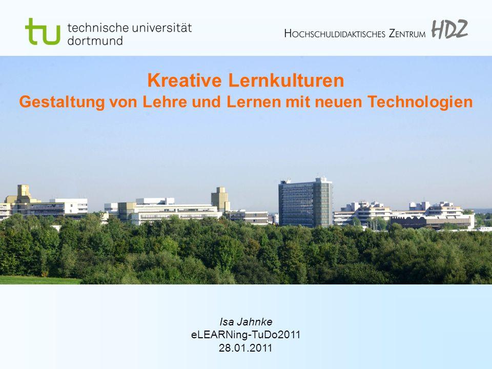 Isa Jahnke eLEARNing-TuDo2011 28.01.2011 Kreative Lernkulturen Gestaltung von Lehre und Lernen mit neuen Technologien