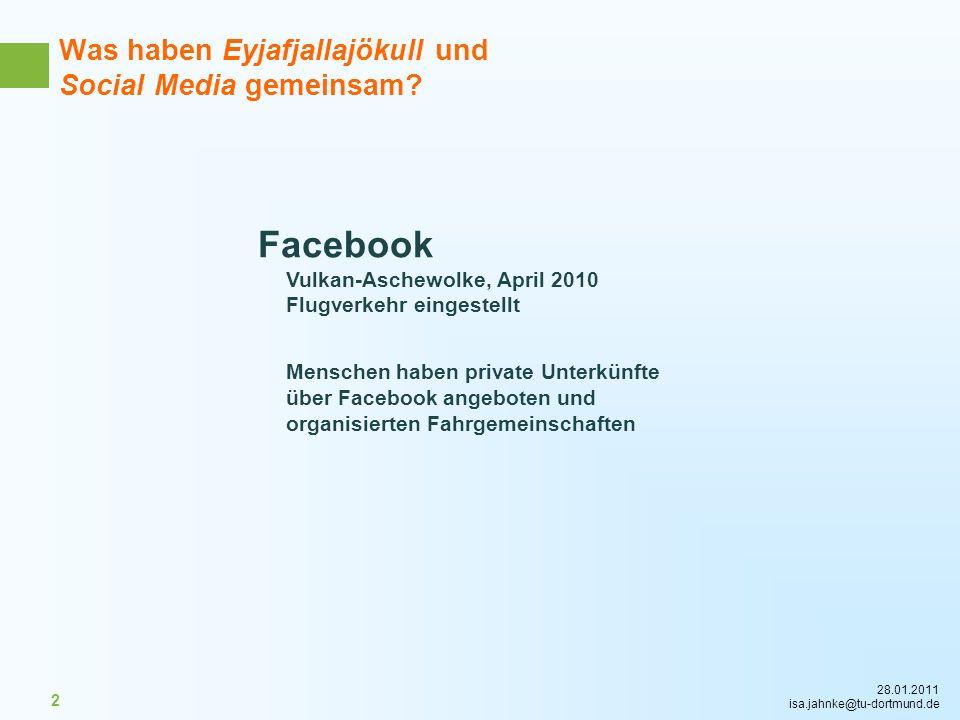 28.01.2011 isa.jahnke@tu-dortmund.de 2 Was haben Eyjafjallajökull und Social Media gemeinsam? Facebook Vulkan-Aschewolke, April 2010 Flugverkehr einge