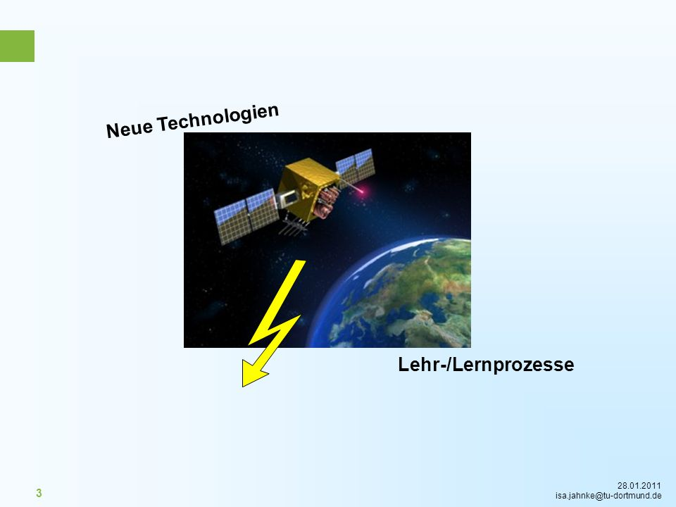 28.01.2011 isa.jahnke@tu-dortmund.de 3 Lehr-/Lernprozesse Neue Technologien
