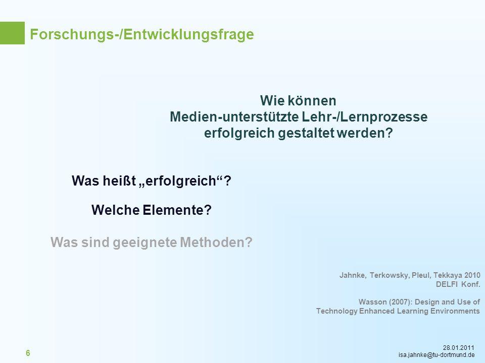 28.01.2011 isa.jahnke@tu-dortmund.de 6 Wie können Medien-unterstützte Lehr-/Lernprozesse erfolgreich gestaltet werden? Wasson (2007): Design and Use o