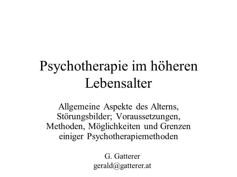 Psychotherapie im höheren Lebensalter Allgemeine Aspekte des Alterns, Störungsbilder; Voraussetzungen, Methoden, Möglichkeiten und Grenzen einiger Psy