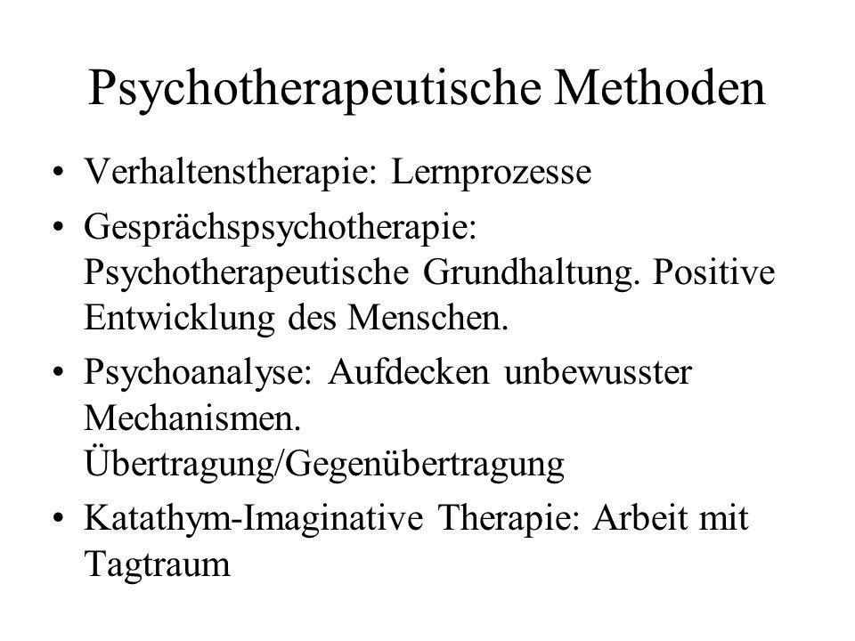 Psychotherapeutische Methoden Verhaltenstherapie: Lernprozesse Gesprächspsychotherapie: Psychotherapeutische Grundhaltung. Positive Entwicklung des Me