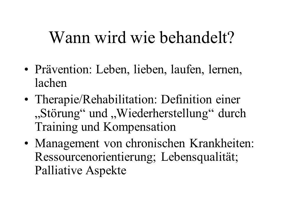 Wann wird wie behandelt? Prävention: Leben, lieben, laufen, lernen, lachen Therapie/Rehabilitation: Definition einer Störung und Wiederherstellung dur