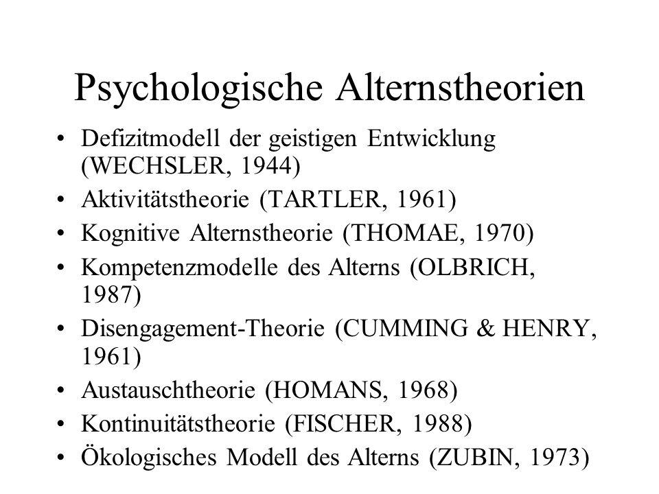 Psychologische Alternstheorien Defizitmodell der geistigen Entwicklung (WECHSLER, 1944) Aktivitätstheorie (TARTLER, 1961) Kognitive Alternstheorie (TH