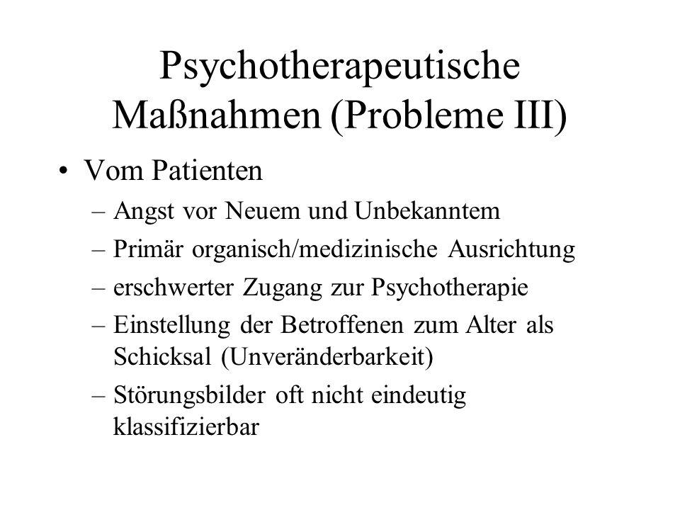 Psychotherapeutische Maßnahmen (Probleme III) Vom Patienten –Angst vor Neuem und Unbekanntem –Primär organisch/medizinische Ausrichtung –erschwerter Z