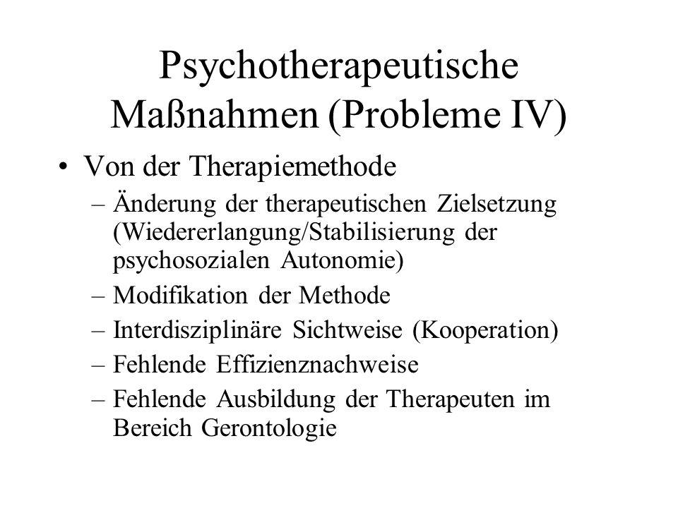 Psychotherapeutische Maßnahmen (Probleme IV) Von der Therapiemethode –Änderung der therapeutischen Zielsetzung (Wiedererlangung/Stabilisierung der psy