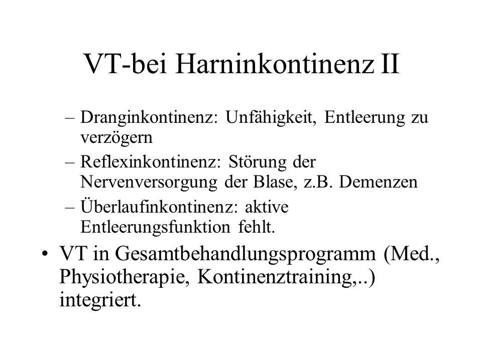 VT-bei Harninkontinenz II –Dranginkontinenz: Unfähigkeit, Entleerung zu verzögern –Reflexinkontinenz: Störung der Nervenversorgung der Blase, z.B. Dem