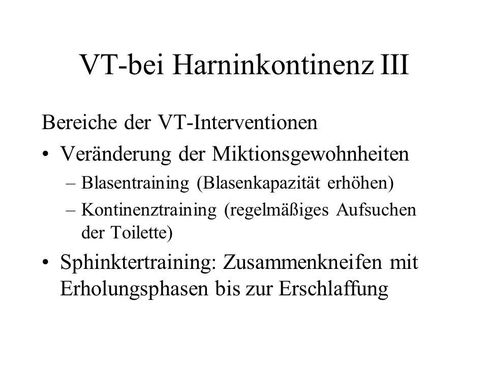 VT-bei Harninkontinenz III Bereiche der VT-Interventionen Veränderung der Miktionsgewohnheiten –Blasentraining (Blasenkapazität erhöhen) –Kontinenztra