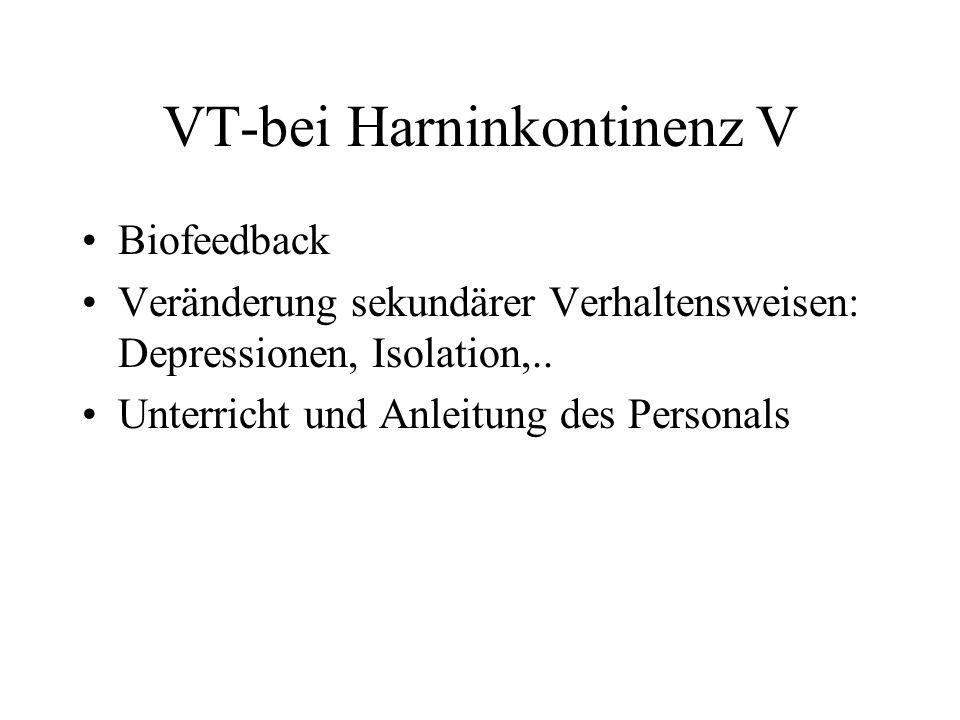 VT-bei Harninkontinenz V Biofeedback Veränderung sekundärer Verhaltensweisen: Depressionen, Isolation,.. Unterricht und Anleitung des Personals