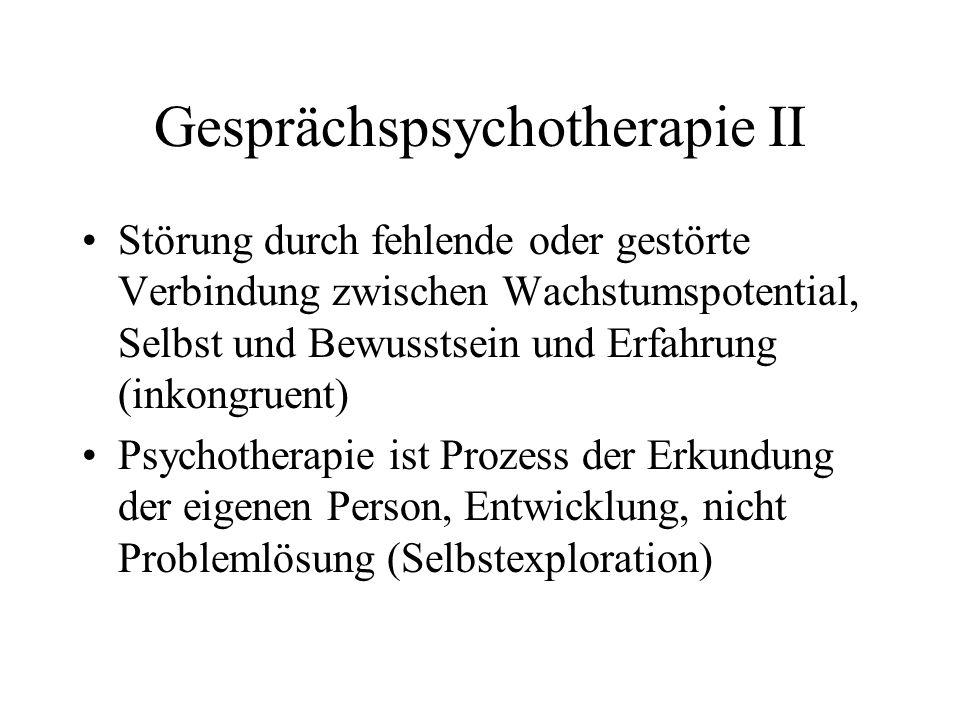 Gesprächspsychotherapie II Störung durch fehlende oder gestörte Verbindung zwischen Wachstumspotential, Selbst und Bewusstsein und Erfahrung (inkongru