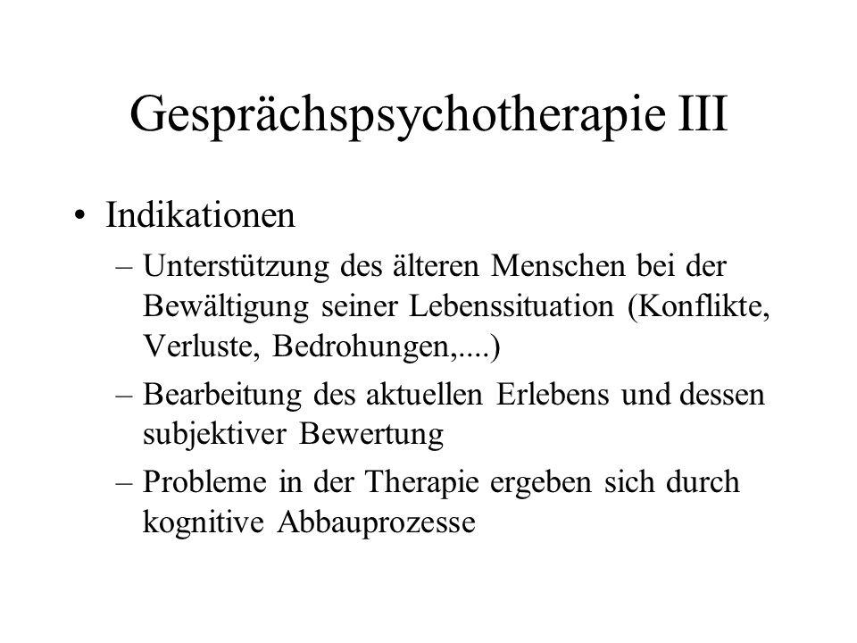 Gesprächspsychotherapie III Indikationen –Unterstützung des älteren Menschen bei der Bewältigung seiner Lebenssituation (Konflikte, Verluste, Bedrohun