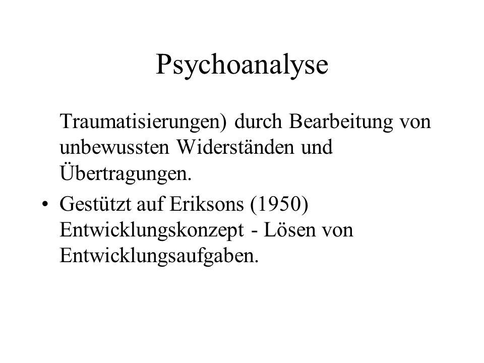 Psychoanalyse Traumatisierungen) durch Bearbeitung von unbewussten Widerständen und Übertragungen. Gestützt auf Eriksons (1950) Entwicklungskonzept -