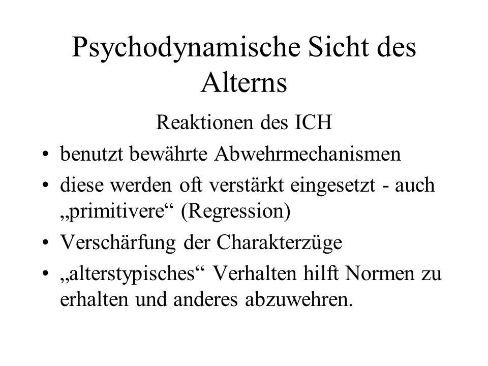 Psychodynamische Sicht des Alterns Reaktionen des ICH benutzt bewährte Abwehrmechanismen diese werden oft verstärkt eingesetzt - auch primitivere (Reg