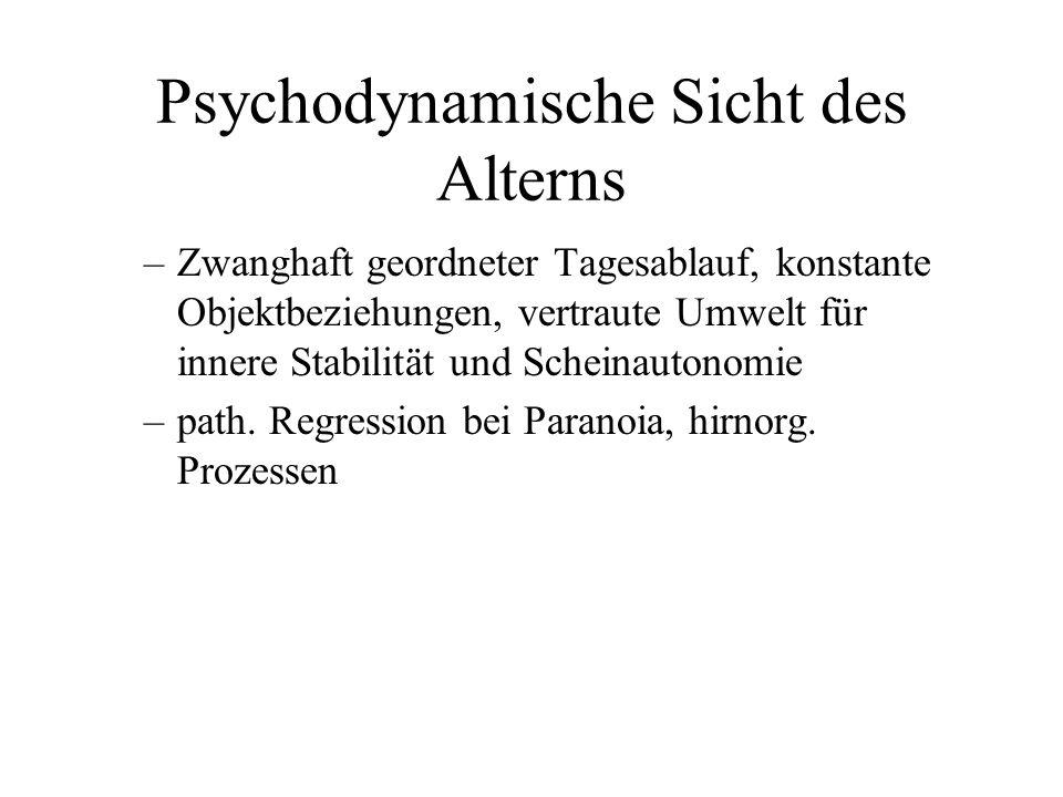 Psychodynamische Sicht des Alterns –Zwanghaft geordneter Tagesablauf, konstante Objektbeziehungen, vertraute Umwelt für innere Stabilität und Scheinau
