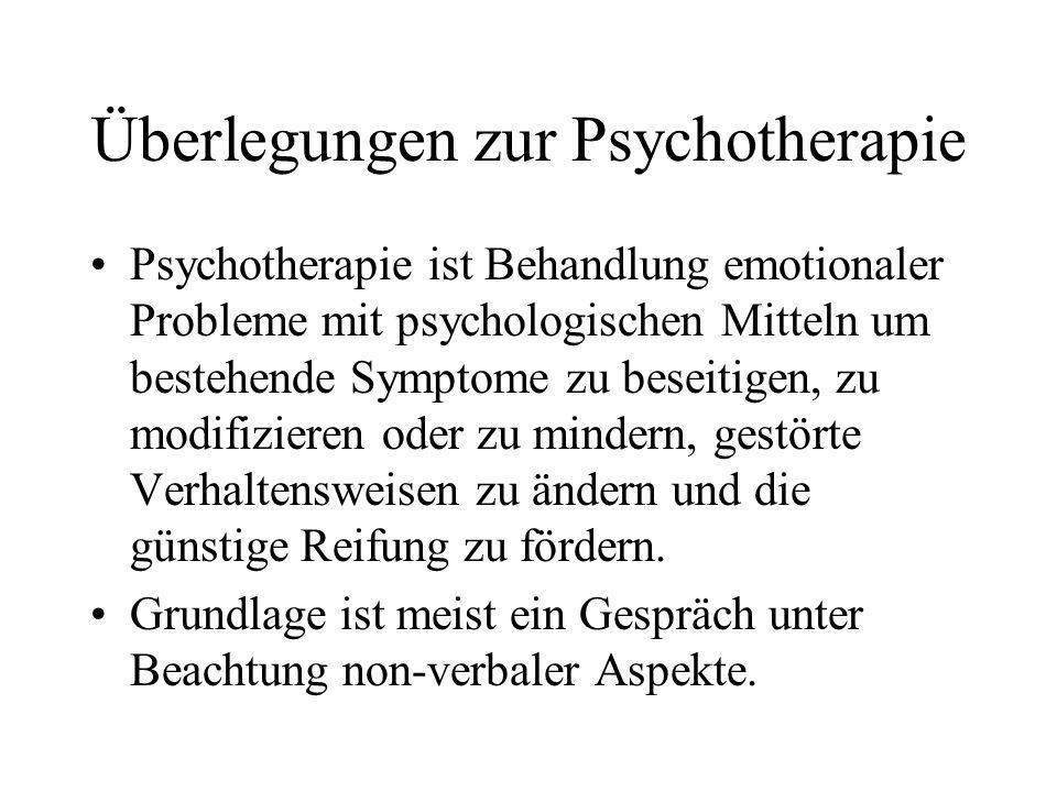 Überlegungen zur Psychotherapie Psychotherapie ist Behandlung emotionaler Probleme mit psychologischen Mitteln um bestehende Symptome zu beseitigen, z