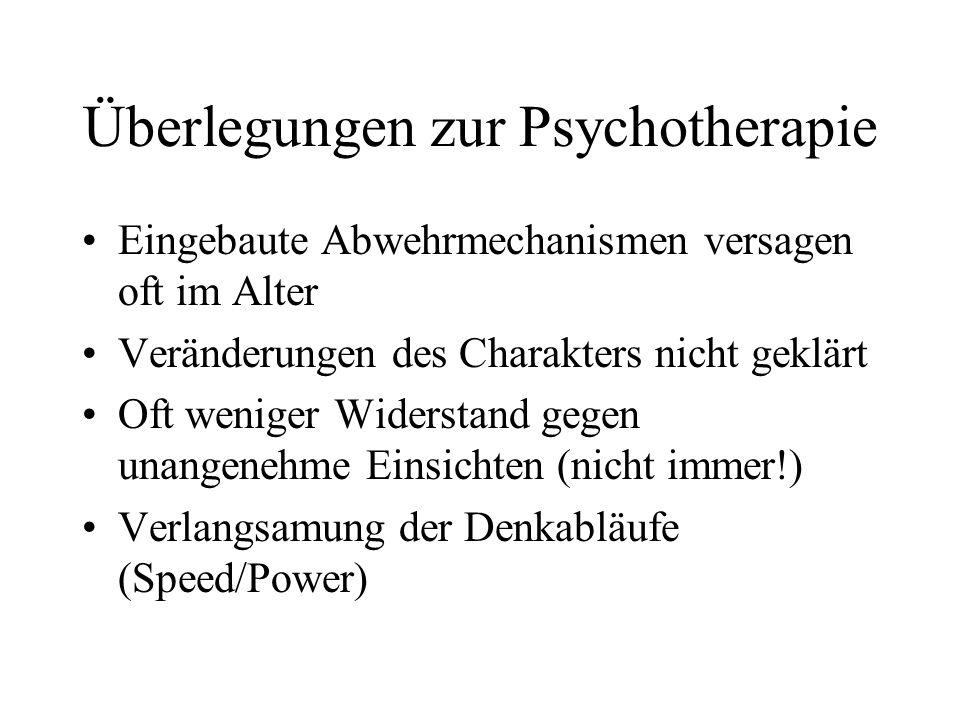Überlegungen zur Psychotherapie Eingebaute Abwehrmechanismen versagen oft im Alter Veränderungen des Charakters nicht geklärt Oft weniger Widerstand g
