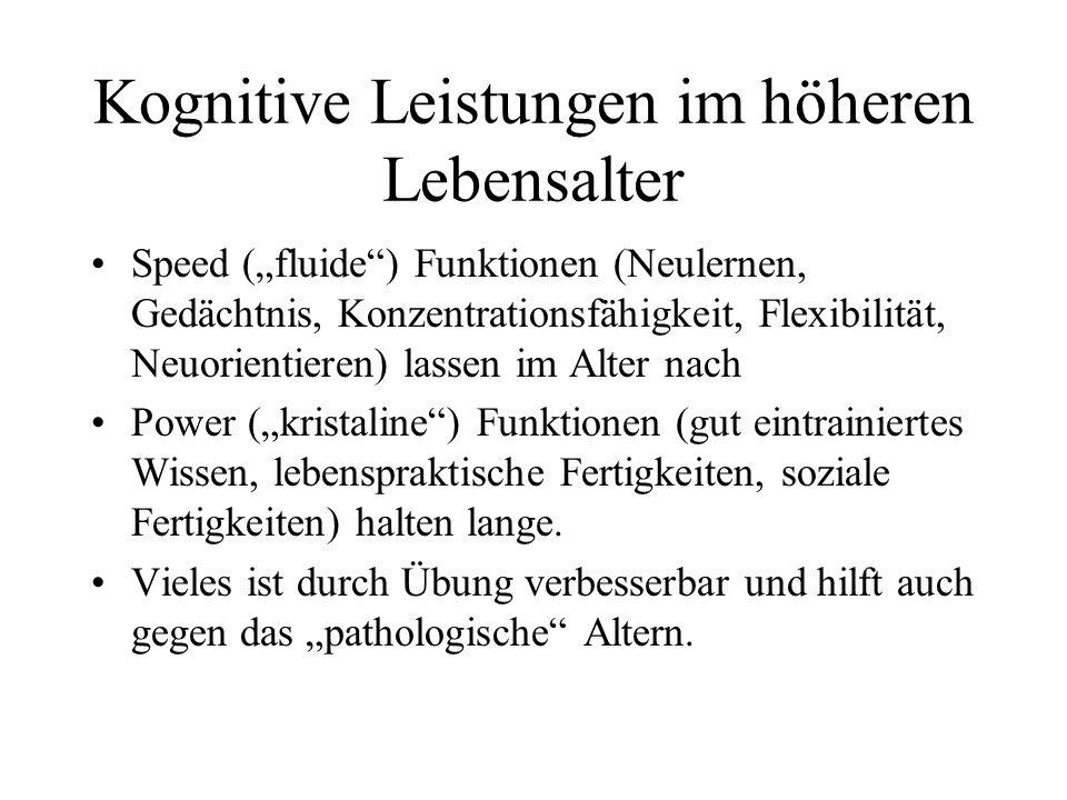 Kognitive Leistungen im höheren Lebensalter Speed (fluide) Funktionen (Neulernen, Gedächtnis, Konzentrationsfähigkeit, Flexibilität, Neuorientieren) l