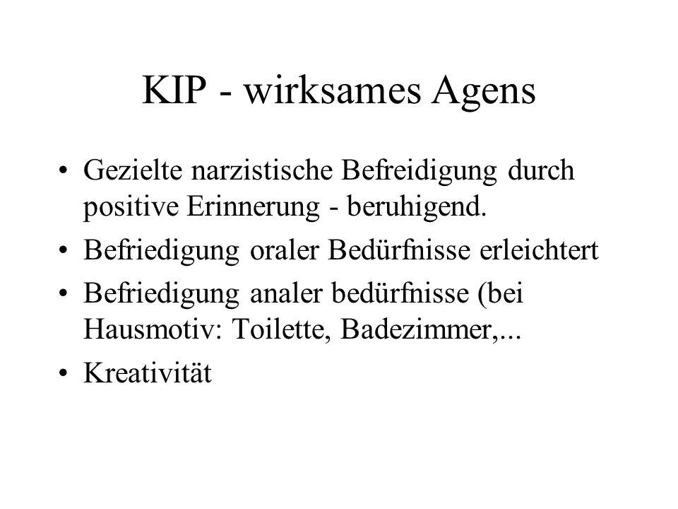 KIP - wirksames Agens Gezielte narzistische Befreidigung durch positive Erinnerung - beruhigend. Befriedigung oraler Bedürfnisse erleichtert Befriedig