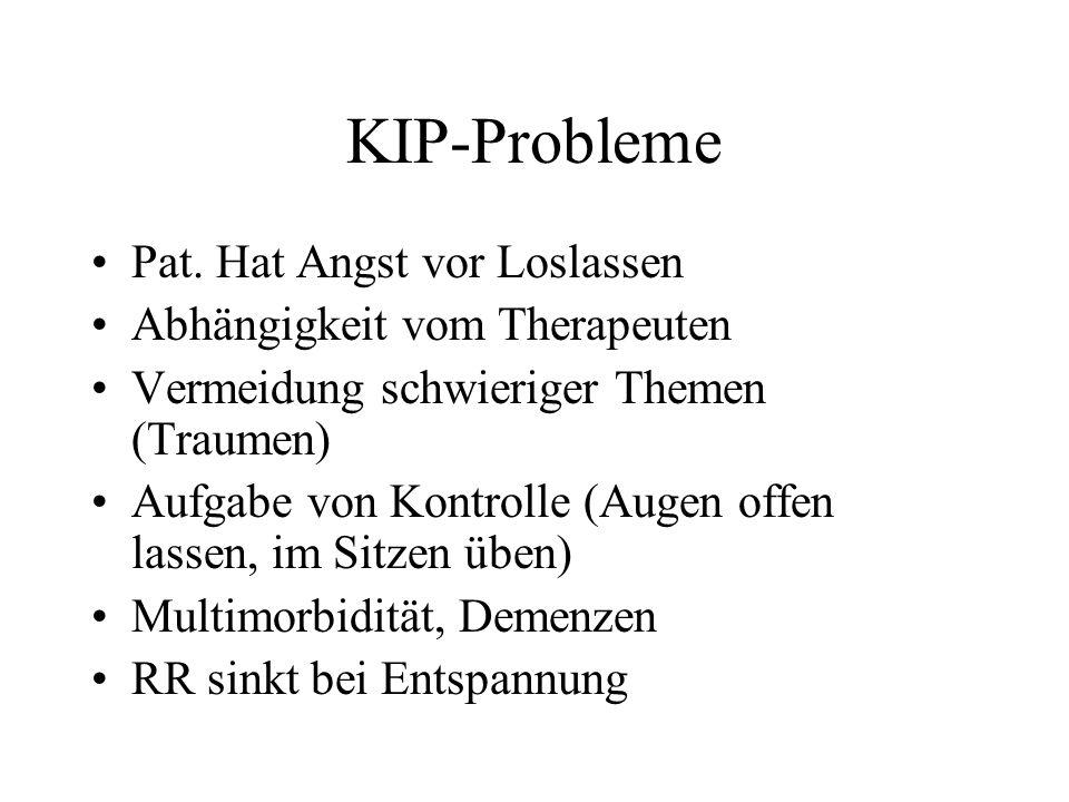 KIP-Probleme Pat. Hat Angst vor Loslassen Abhängigkeit vom Therapeuten Vermeidung schwieriger Themen (Traumen) Aufgabe von Kontrolle (Augen offen lass