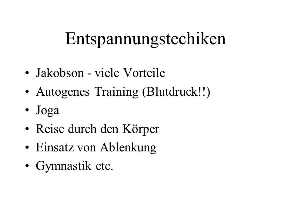 Entspannungstechiken Jakobson - viele Vorteile Autogenes Training (Blutdruck!!) Joga Reise durch den Körper Einsatz von Ablenkung Gymnastik etc.