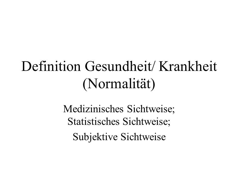 Definition Gesundheit/ Krankheit (Normalität) Medizinisches Sichtweise; Statistisches Sichtweise; Subjektive Sichtweise