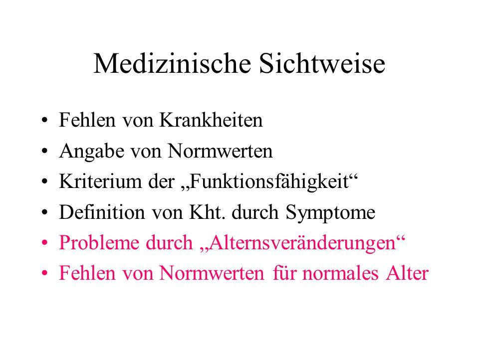Medizinische Sichtweise Fehlen von Krankheiten Angabe von Normwerten Kriterium der Funktionsfähigkeit Definition von Kht. durch Symptome Probleme durc