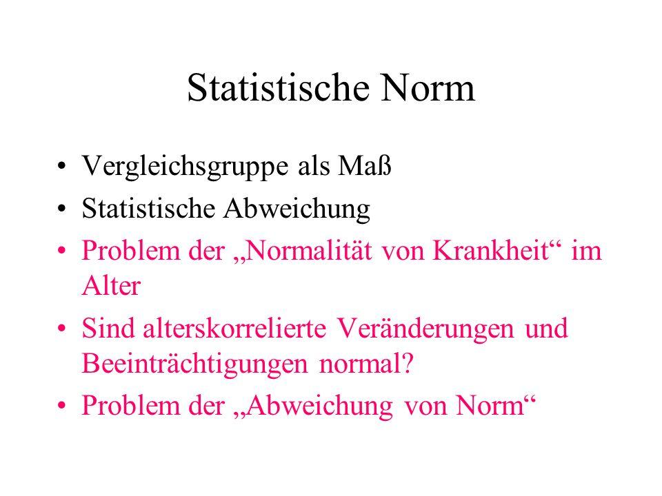 Statistische Norm Vergleichsgruppe als Maß Statistische Abweichung Problem der Normalität von Krankheit im Alter Sind alterskorrelierte Veränderungen