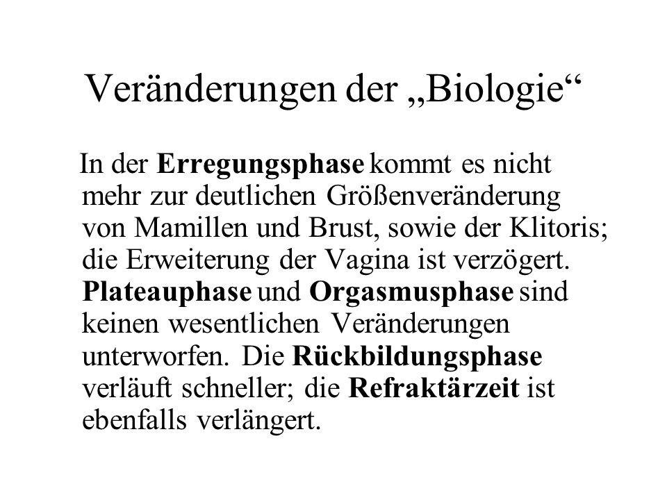Veränderungen der Biologie In der Erregungsphase kommt es nicht mehr zur deutlichen Größenveränderung von Mamillen und Brust, sowie der Klitoris; die