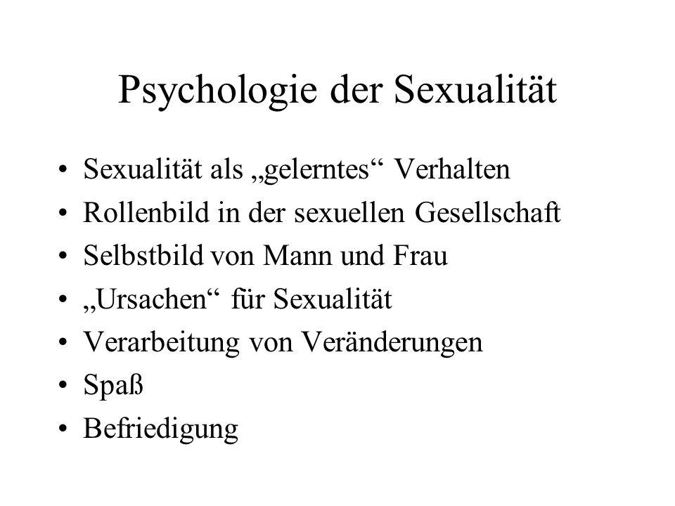 Psychologie der Sexualität Sexualität als gelerntes Verhalten Rollenbild in der sexuellen Gesellschaft Selbstbild von Mann und Frau Ursachen für Sexua
