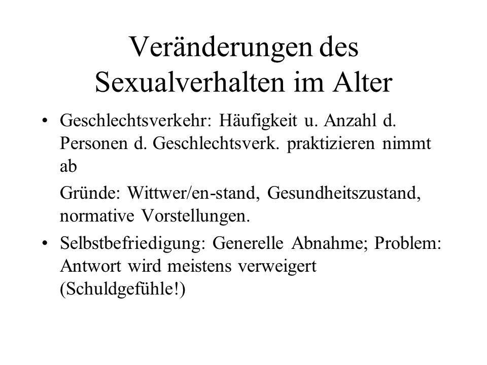 Veränderungen des Sexualverhalten im Alter Geschlechtsverkehr: Häufigkeit u. Anzahl d. Personen d. Geschlechtsverk. praktizieren nimmt ab Gründe: Witt