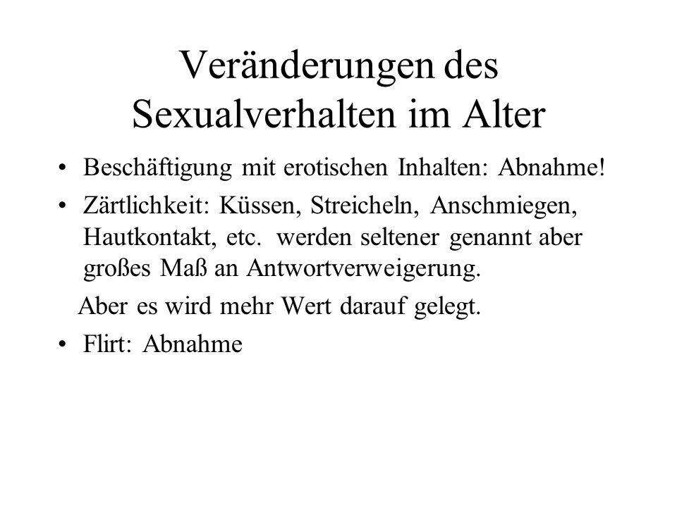Veränderungen des Sexualverhalten im Alter Beschäftigung mit erotischen Inhalten: Abnahme! Zärtlichkeit: Küssen, Streicheln, Anschmiegen, Hautkontakt,