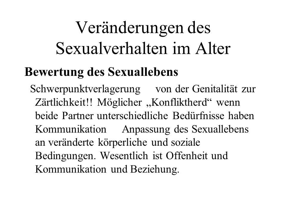 Veränderungen des Sexualverhalten im Alter Bewertung des Sexuallebens Schwerpunktverlagerung von der Genitalität zur Zärtlichkeit!! Möglicher Konflikt