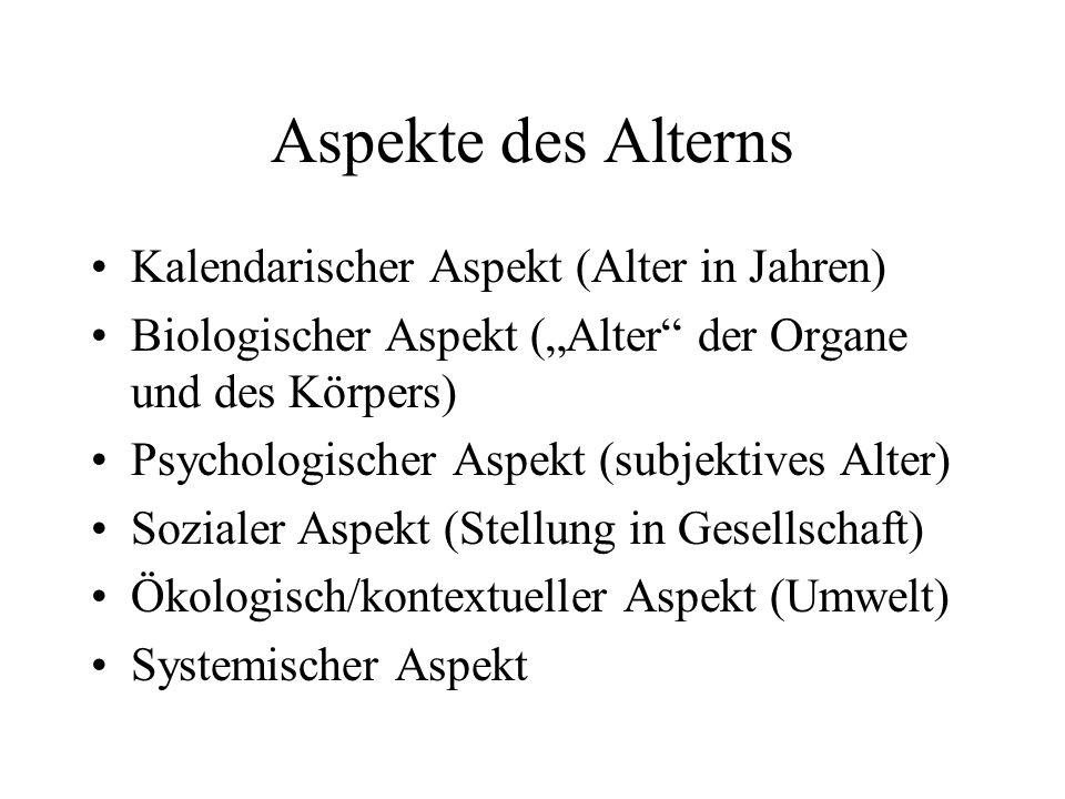 Aspekte des Alterns Kalendarischer Aspekt (Alter in Jahren) Biologischer Aspekt (Alter der Organe und des Körpers) Psychologischer Aspekt (subjektives
