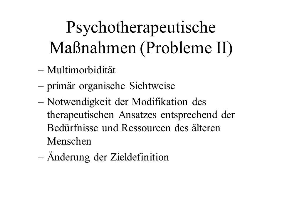 Psychotherapeutische Maßnahmen (Probleme II) –Multimorbidität –primär organische Sichtweise –Notwendigkeit der Modifikation des therapeutischen Ansatz