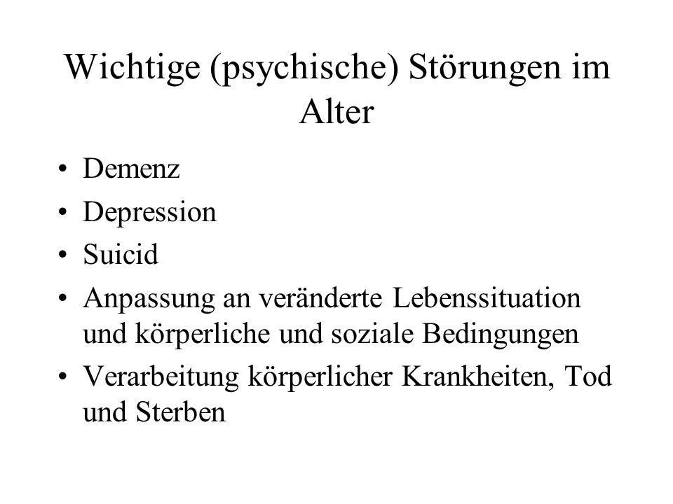 Wichtige (psychische) Störungen im Alter Demenz Depression Suicid Anpassung an veränderte Lebenssituation und körperliche und soziale Bedingungen Vera