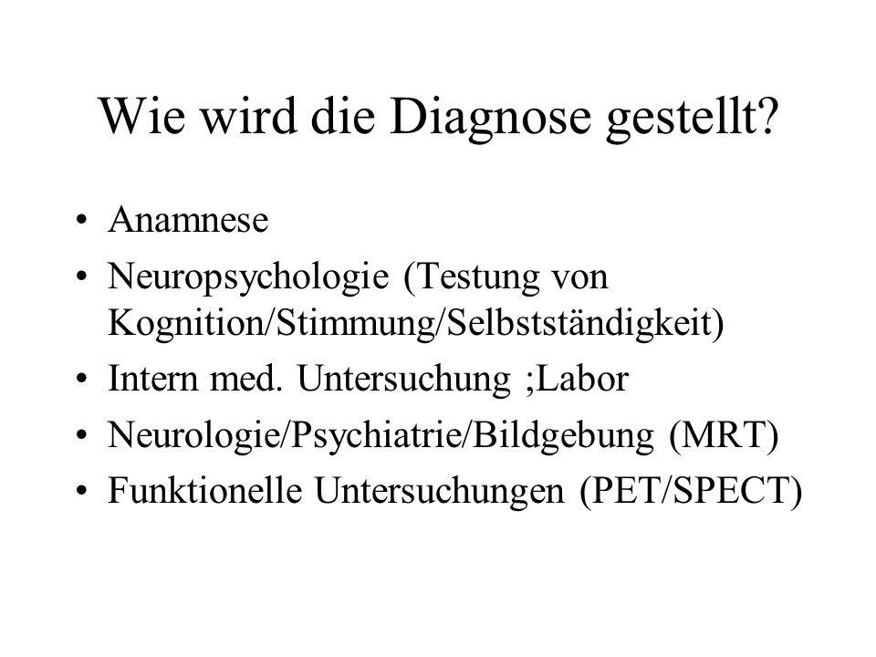 Wie wird die Diagnose gestellt? Anamnese Neuropsychologie (Testung von Kognition/Stimmung/Selbstständigkeit) Intern med. Untersuchung ;Labor Neurologi