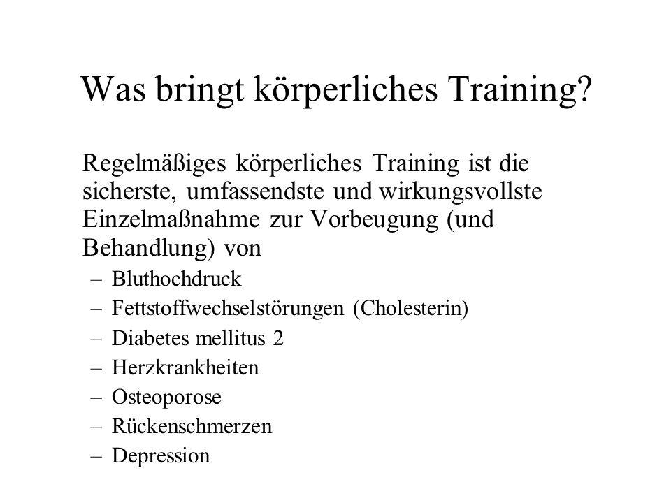 Was bringt körperliches Training? Regelmäßiges körperliches Training ist die sicherste, umfassendste und wirkungsvollste Einzelmaßnahme zur Vorbeugung
